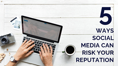 5 ways social media can risk your reputation