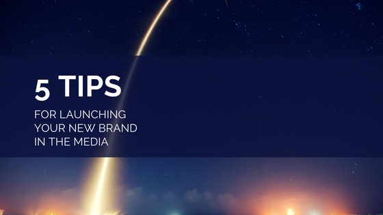 Tips to launch your new brand in the media