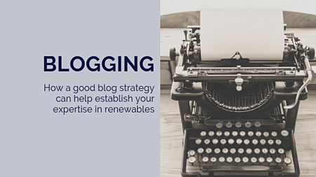 How a good blog strategy can help establish your expertise in renewables